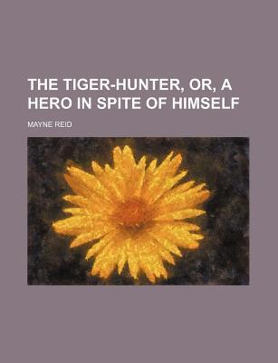 The Tiger-Hunter, Or, a Hero in Spite of Himself