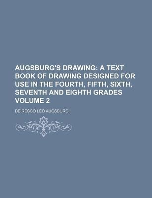 Augsburg's Drawing; A Text Book of Drawing Designed for Use in the Fourth, Fifth, Sixth, Seventh and Eighth Grades Volume 2