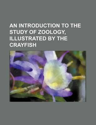 An Introduction to the Study of Zoology, Illustrated by the Crayfish