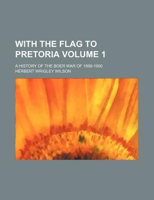 With the Flag to Pretoria; A History of the Boer War of 1899-1900 Volume 1