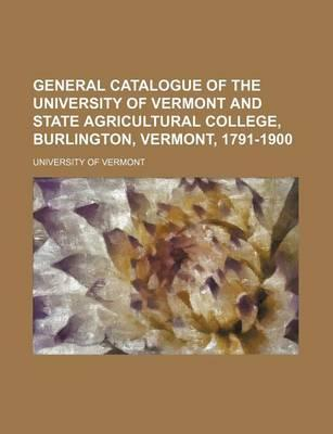 General Catalogue of the University of Vermont and State Agricultural College, Burlington, Vermont, 1791-1900