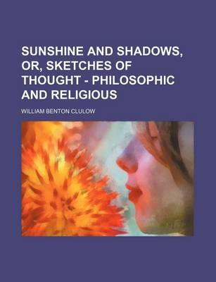 Sunshine and Shadows, Or, Sketches of Thought - Philosophic and Religious