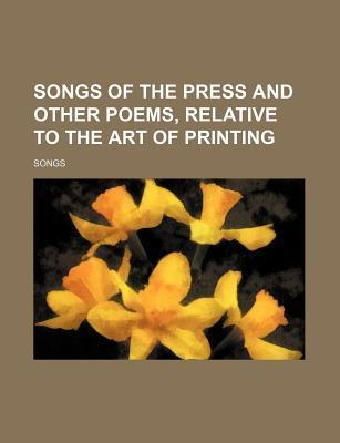Songs of the Press and Other Poems, Relative to the Art of Printing