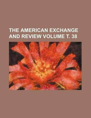 The American Exchange and Review Volume . 38
