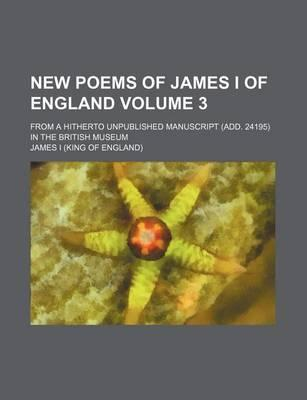 New Poems of James I of England; From a Hitherto Unpublished Manuscript (Add. 24195) in the British Museum Volume 3