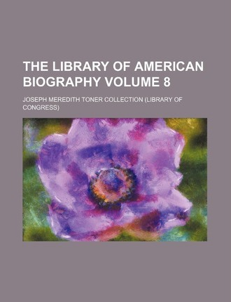 The Library of American Biography Volume 8