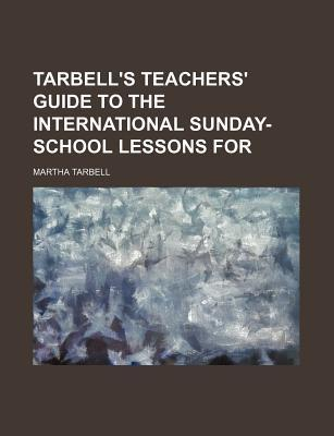 Tarbell's Teachers' Guide to the International Sunday-School Lessons for