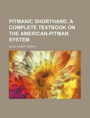 Pitmanic Shorthand; A Complete Text-Book on the American-Pitman System