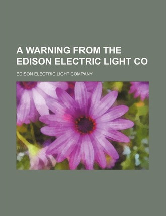 A Warning from the Edison Electric Light Co