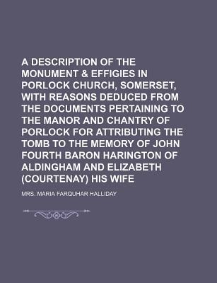 A Description of the Monument & Effigies in Porlock Church, Somerset, with Reasons Deduced from the Documents Pertaining to the Manor and Chantry of Porlock for Attributing the Tomb to the Memory of John Fourth Baron Harington of