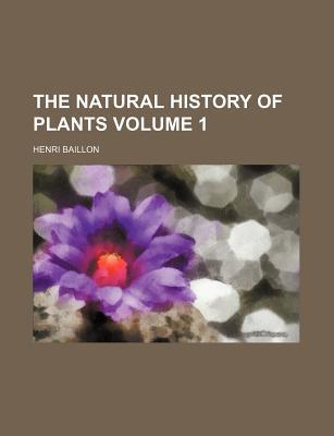 The Natural History of Plants Volume 1