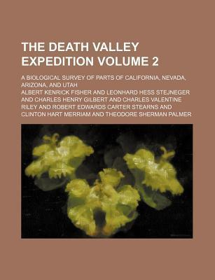 The Death Valley Expedition; A Biological Survey of Parts of California, Nevada, Arizona, and Utah Volume 2