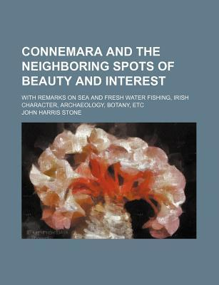 Connemara and the Neighboring Spots of Beauty and Interest; With Remarks on Sea and Fresh Water Fishing, Irish Character, Archaeology, Botany, Etc