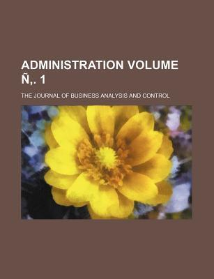 Administration; The Journal of Business Analysis and Control Volume N . 1