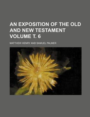 An Exposition of the Old and New Testament Volume . 6