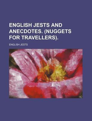 English Jests and Anecdotes. (Nuggets for Travellers)