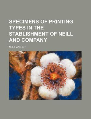 Specimens of Printing Types in the Stablishment of Neill and Company
