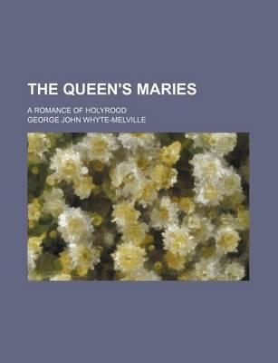 The Queen's Maries; A Romance of Holyrood