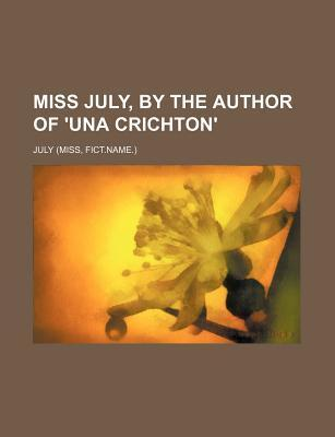 Miss July, by the Author of 'Una Crichton'