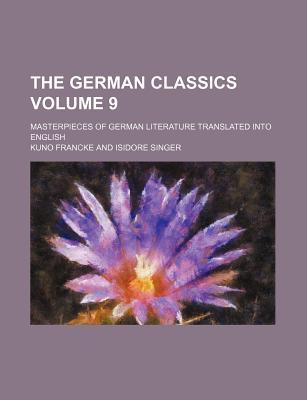 The German Classics; Masterpieces of German Literature Translated Into English Volume 9