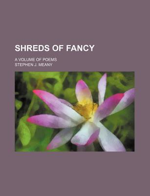 Shreds of Fancy; A Volume of Poems