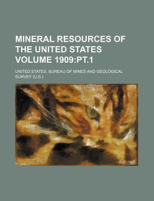 Mineral Resources of the United States Volume 1909