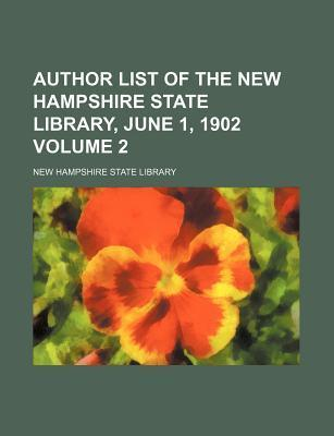 Author List of the New Hampshire State Library, June 1, 1902 Volume 2