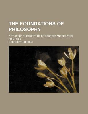 The Foundations of Philosophy; A Study of the Doctrine of Degrees and Related Subjects