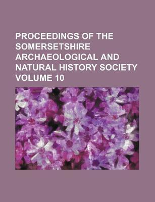Proceedings of the Somersetshire Archaeological and Natural History Society Volume 10