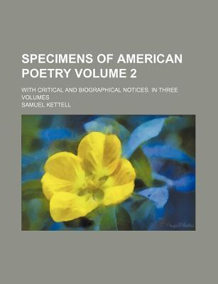 Specimens of American Poetry; With Critical and Biographical Notices. in Three Volumes Volume 2