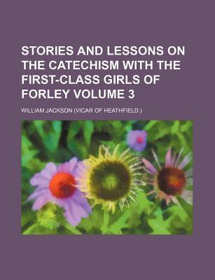 Stories and Lessons on the Catechism with the First-Class Girls of Forley Volume 3