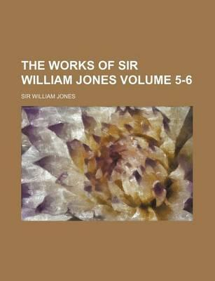 The Works of Sir William Jones Volume 5-6