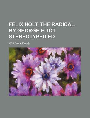 Felix Holt, the Radical, by George Eliot. Stereotyped Ed