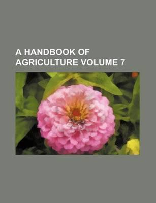 A Handbook of Agriculture Volume 7