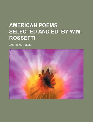 American Poems, Selected and Ed. by W.M. Rossetti