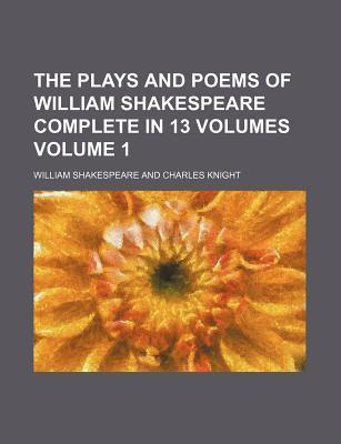 The Plays and Poems of William Shakespeare Complete in 13 Volumes Volume 1