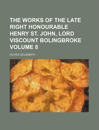 The Works of the Late Right Honourable Henry St. John, Lord Viscount Bolingbroke Volume 8