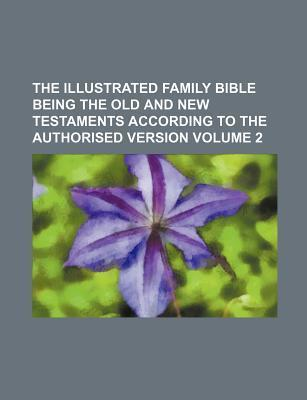 The Illustrated Family Bible Being the Old and New Testaments According to the Authorised Version Volume 2