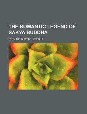 The Romantic Legend of Sakya Buddha; From the Chinese-Sanscrit