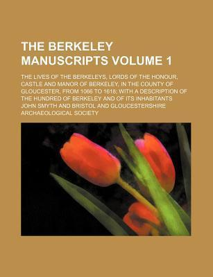 The Berkeley Manuscripts; The Lives of the Berkeleys, Lords of the Honour, Castle and Manor of Berkeley, in the County of Gloucester, from 1066 to 1618 with a Description of the Hundred of Berkeley and of Its Inhabitants Volume 1
