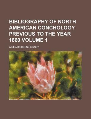 Bibliography of North American Conchology Previous to the Year 1860 Volume 1