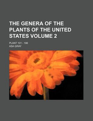 The Genera of the Plants of the United States; Plant 101 - 186 Volume 2