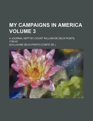 My Campaigns in America; A Journal Kept by Count William de Deux-Ponts, 1780-81 Volume 3