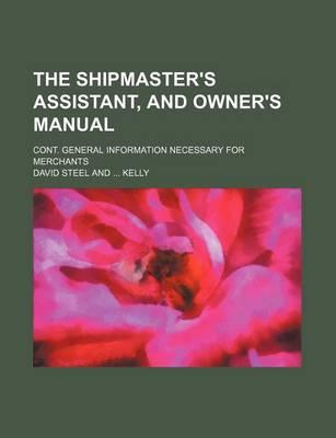 The Shipmaster's Assistant, and Owner's Manual; Cont. General Information Necessary for Merchants