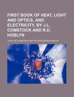 First Book of Heat, Light and Optics, and Electricity, by J.L. Comstock and R.D. Hoblyn