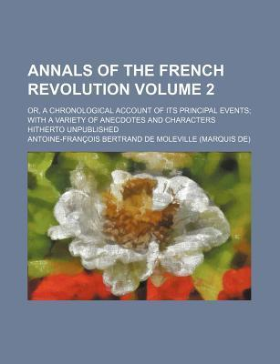 Annals of the French Revolution; Or, a Chronological Account of Its Principal Events with a Variety of Anecdotes and Characters Hitherto Unpublished V