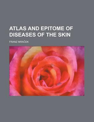 Atlas and Epitome of Diseases of the Skin