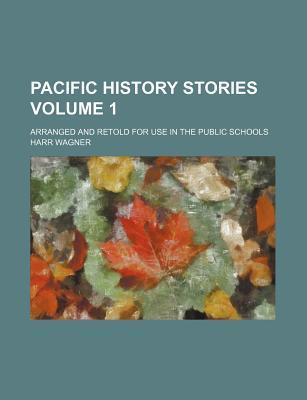 Pacific History Stories; Arranged and Retold for Use in the Public Schools Volume 1