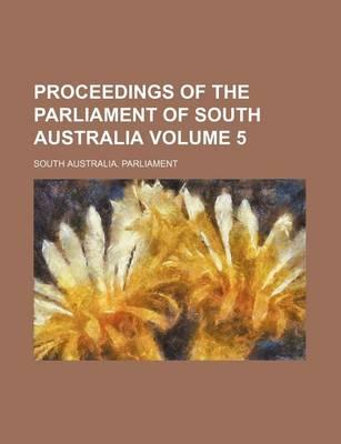 Proceedings of the Parliament of South Australia Volume 5