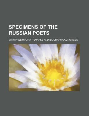 Specimens of the Russian Poets; With Preliminary Remarks and Biographical Notices